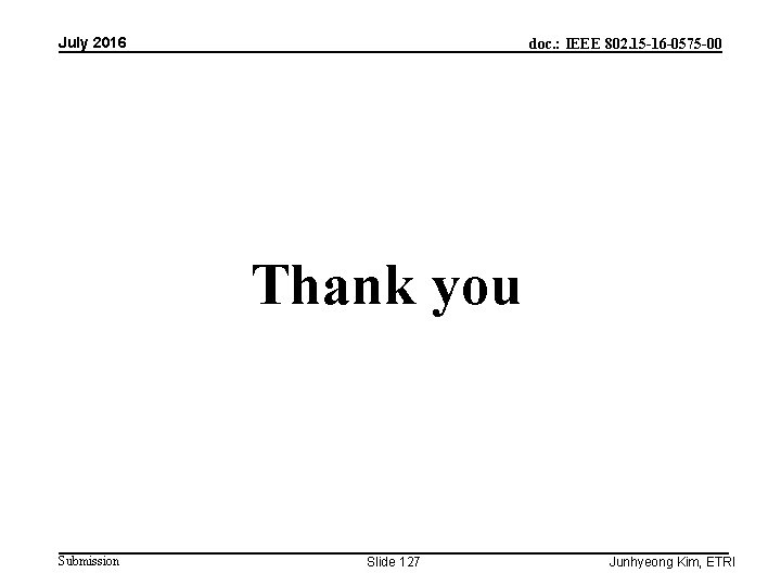 July 2016 doc. : IEEE 802. 15 -16 -0575 -00 Thank you Submission Slide