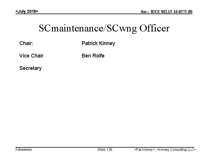 <July 2016> doc. : IEEE 802. 15 -16 -0575 -00 SCmaintenance/SCwng Officer Chair: Patrick