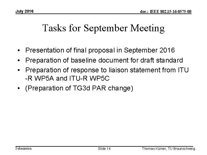 July 2016 doc. : IEEE 802. 15 -16 -0575 -00 Tasks for September Meeting