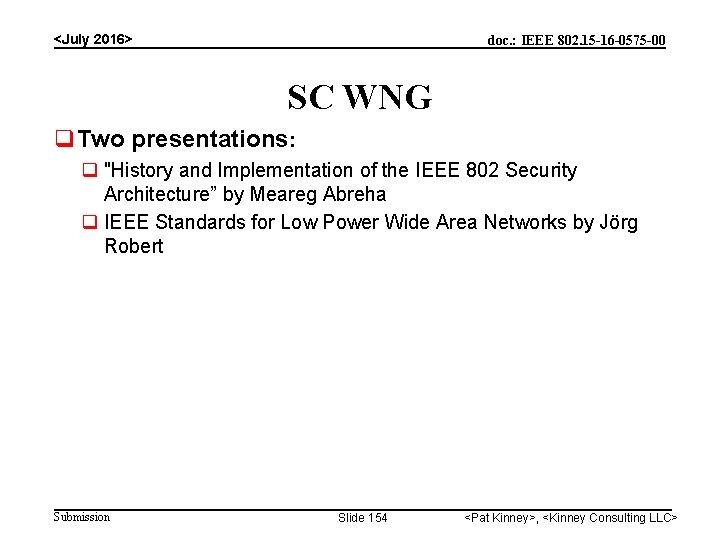 <July 2016> doc. : IEEE 802. 15 -16 -0575 -00 SC WNG Two presentations: