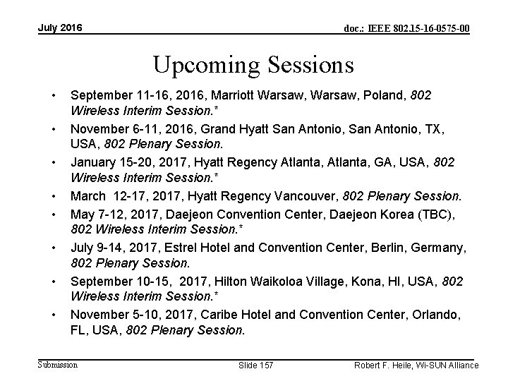 July 2016 doc. : IEEE 802. 15 -16 -0575 -00 Upcoming Sessions • •