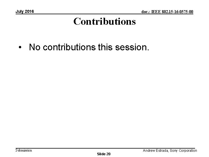 July 2016 doc. : IEEE 802. 15 -16 -0575 -00 Contributions • No contributions
