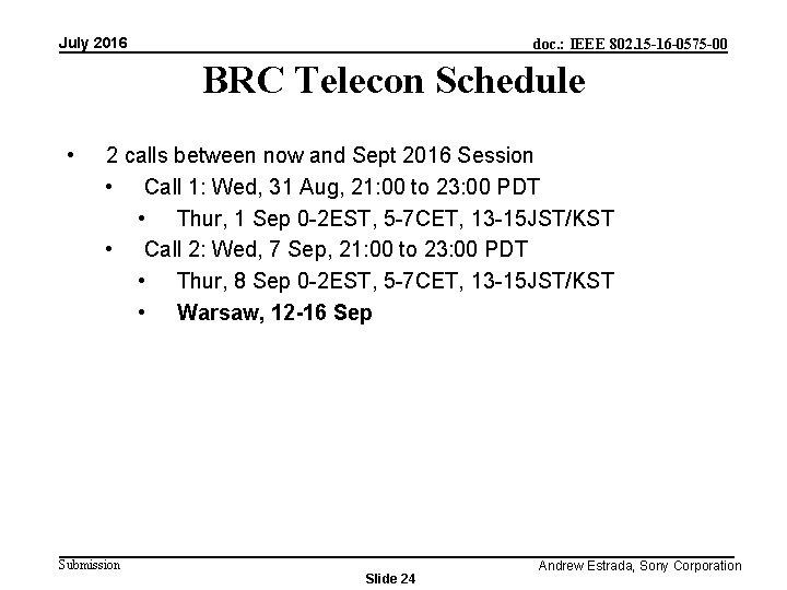 July 2016 doc. : IEEE 802. 15 -16 -0575 -00 BRC Telecon Schedule •