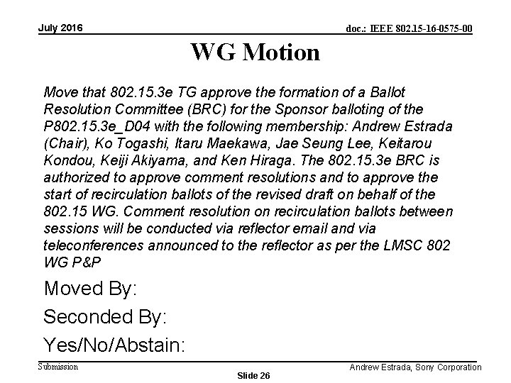 July 2016 doc. : IEEE 802. 15 -16 -0575 -00 WG Motion Move that