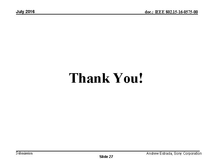 July 2016 doc. : IEEE 802. 15 -16 -0575 -00 Thank You! Submission Slide