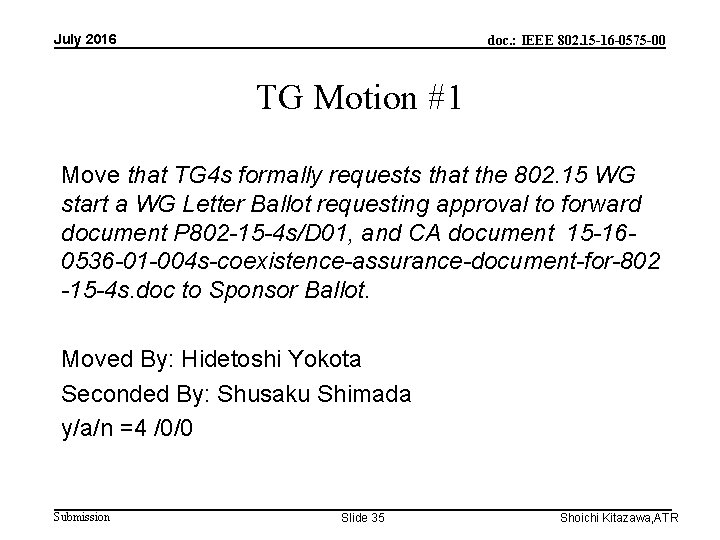July 2016 doc. : IEEE 802. 15 -16 -0575 -00 TG Motion #1 Move