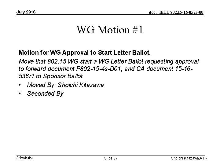 July 2016 doc. : IEEE 802. 15 -16 -0575 -00 WG Motion #1 Motion