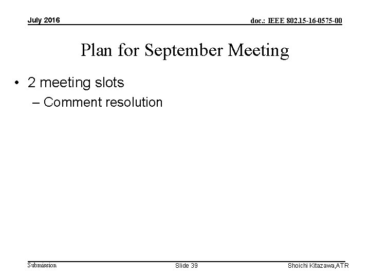 July 2016 doc. : IEEE 802. 15 -16 -0575 -00 Plan for September Meeting