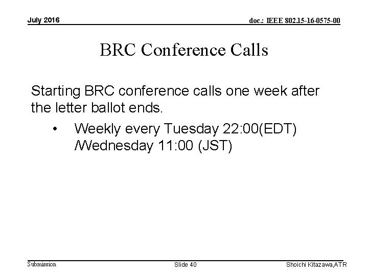 July 2016 doc. : IEEE 802. 15 -16 -0575 -00 BRC Conference Calls Starting
