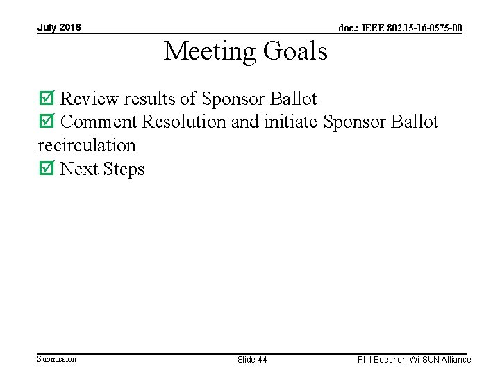 July 2016 doc. : IEEE 802. 15 -16 -0575 -00 Meeting Goals Review results