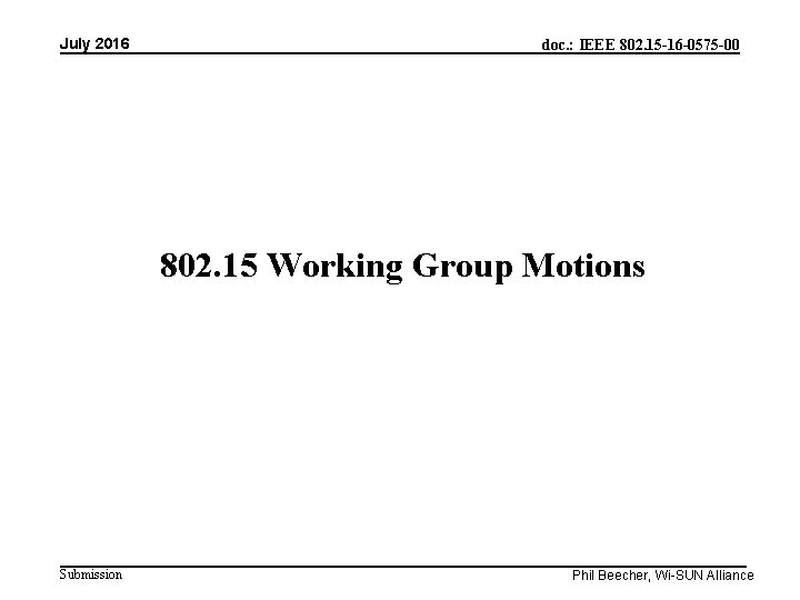 July 2016 doc. : IEEE 802. 15 -16 -0575 -00 802. 15 Working Group