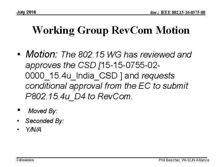 July 2016 doc. : IEEE 802. 15 -16 -0575 -00 Working Group Rev. Com