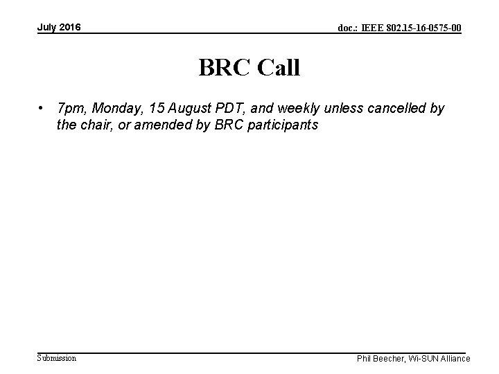 July 2016 doc. : IEEE 802. 15 -16 -0575 -00 BRC Call • 7