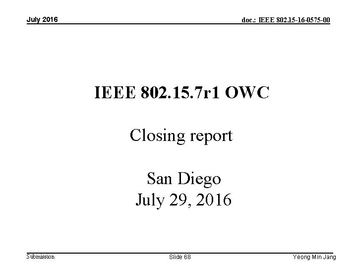July 2016 doc. : IEEE 802. 15 -16 -0575 -00 IEEE 802. 15. 7