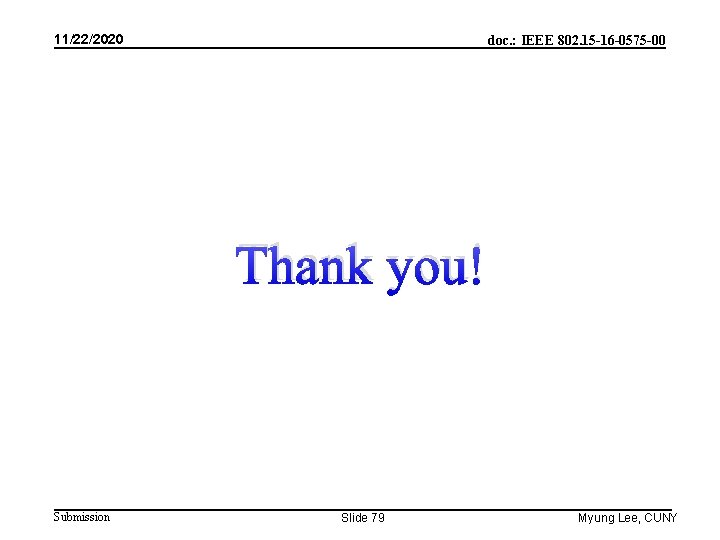 11/22/2020 doc. : IEEE 802. 15 -16 -0575 -00 Thank you! Submission Slide 79