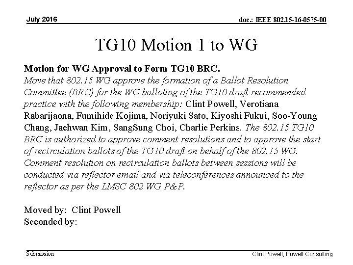 July 2016 doc. : IEEE 802. 15 -16 -0575 -00 TG 10 Motion 1