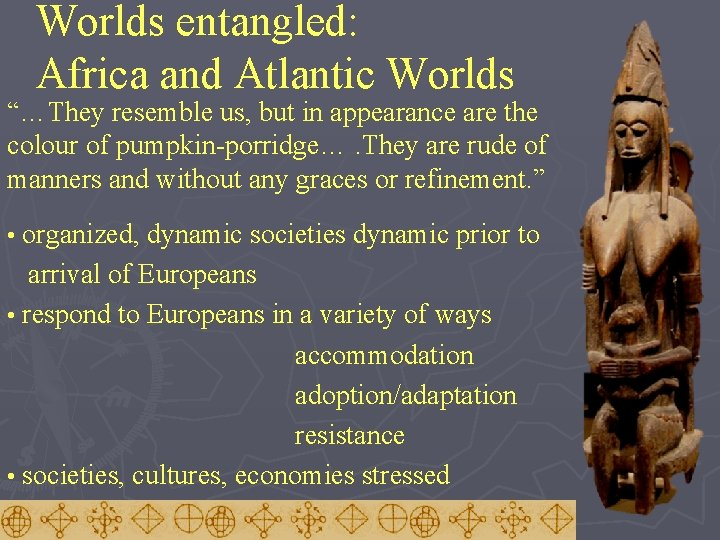 """Worlds entangled: Africa and Atlantic Worlds """"…They resemble us, but in appearance are the"""
