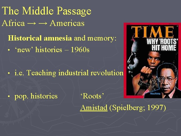 The Middle Passage Africa → → Americas Historical amnesia and memory: • 'new' histories