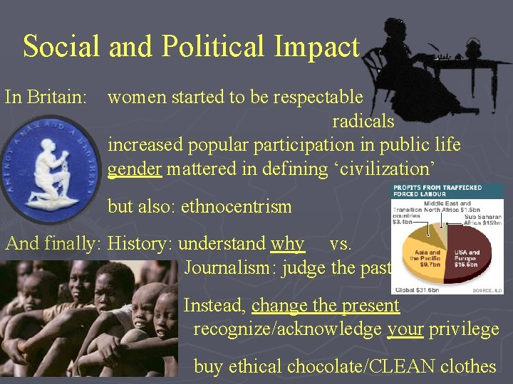 Social and Political Impact In Britain: women started to be respectable radicals increased popular