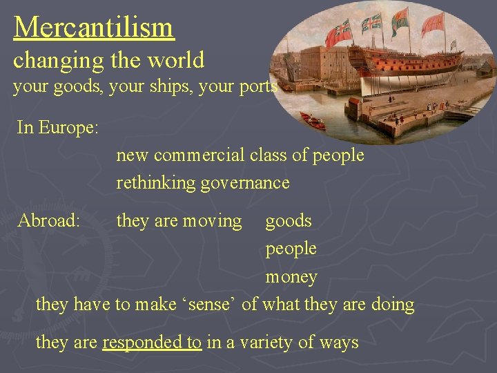 Mercantilism changing the world your goods, your ships, your ports In Europe: new commercial