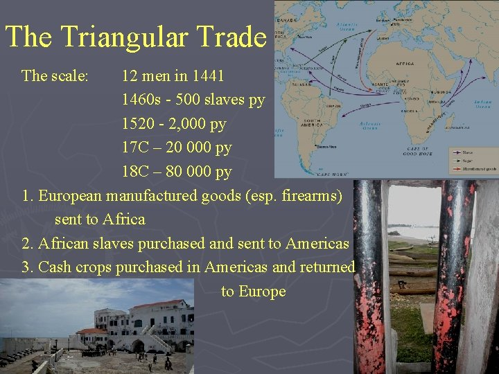The Triangular Trade The scale: 12 men in 1441 1460 s - 500 slaves