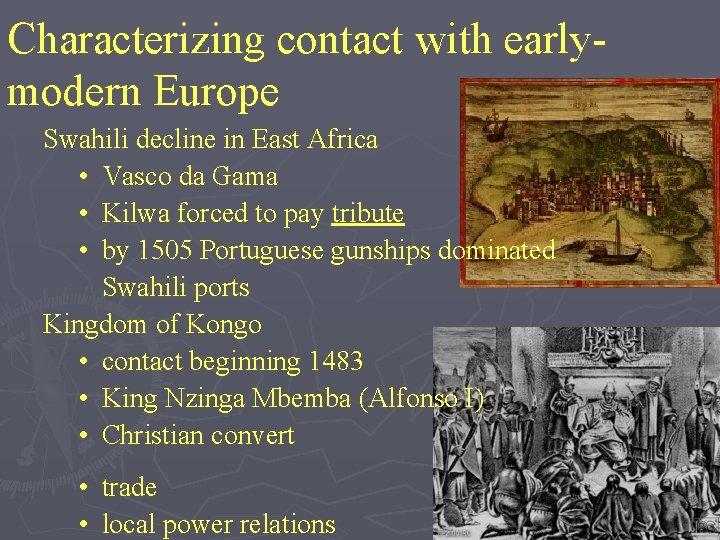 Characterizing contact with earlymodern Europe Swahili decline in East Africa • Vasco da Gama