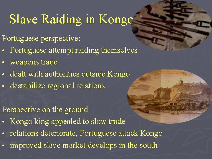 Slave Raiding in Kongo Portuguese perspective: • Portuguese attempt raiding themselves • weapons trade