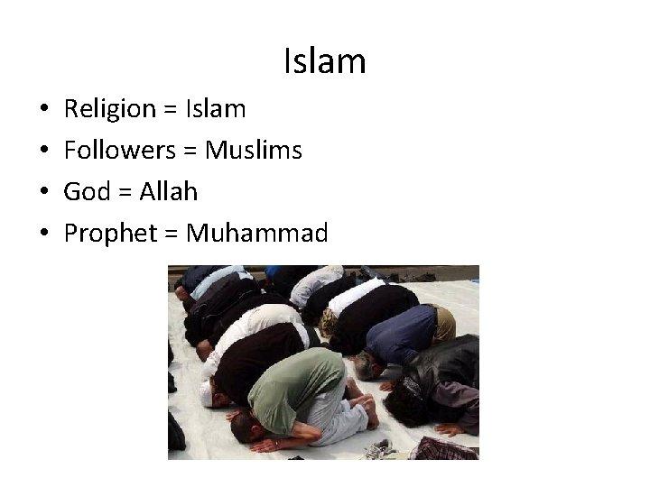 Islam • • Religion = Islam Followers = Muslims God = Allah Prophet =