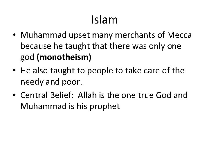 Islam • Muhammad upset many merchants of Mecca because he taught that there was