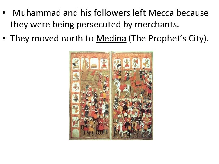 • Muhammad and his followers left Mecca because they were being persecuted by