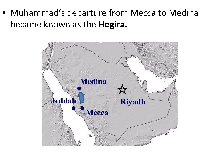 • Muhammad's departure from Mecca to Medina became known as the Hegira.
