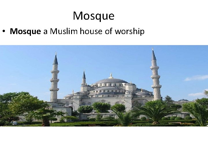 Mosque • Mosque a Muslim house of worship