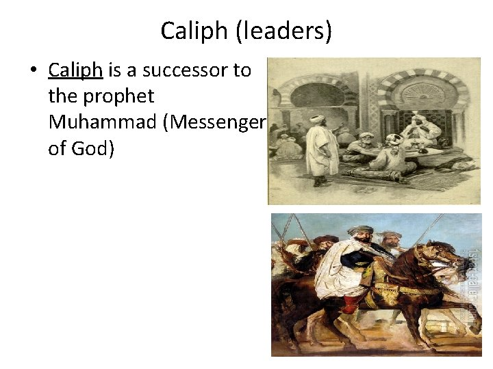 Caliph (leaders) • Caliph is a successor to the prophet Muhammad (Messenger of God)