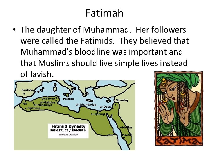 Fatimah • The daughter of Muhammad. Her followers were called the Fatimids. They believed