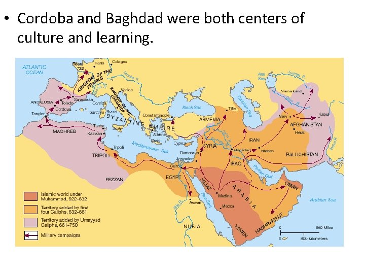• Cordoba and Baghdad were both centers of culture and learning.