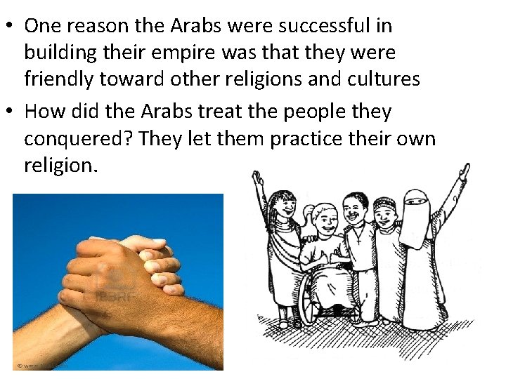 • One reason the Arabs were successful in building their empire was that