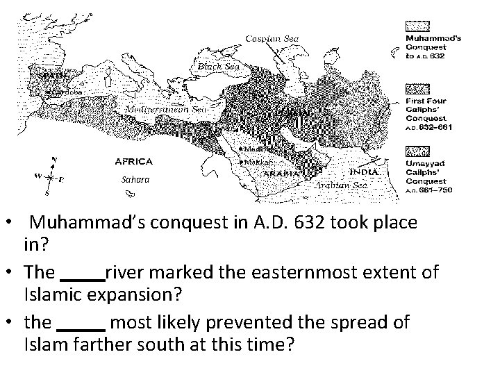 Sahara • Muhammad's conquest in A. D. 632 took place in? • The river