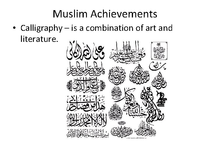 Muslim Achievements • Calligraphy – is a combination of art and literature.