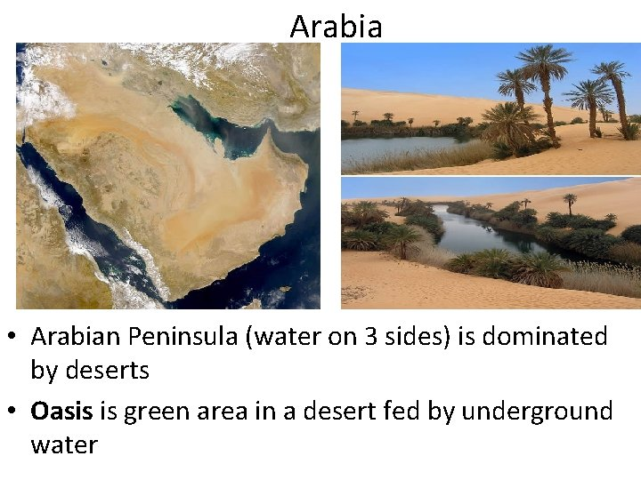 Arabia • Arabian Peninsula (water on 3 sides) is dominated by deserts • Oasis