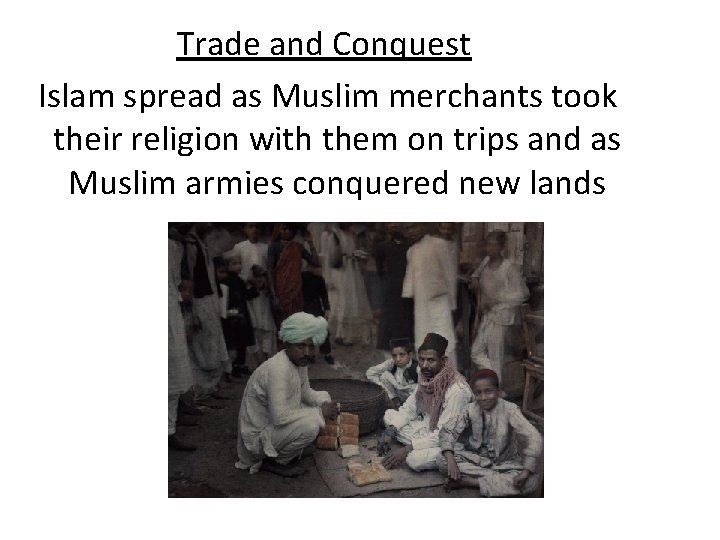 Trade and Conquest Islam spread as Muslim merchants took their religion with them on