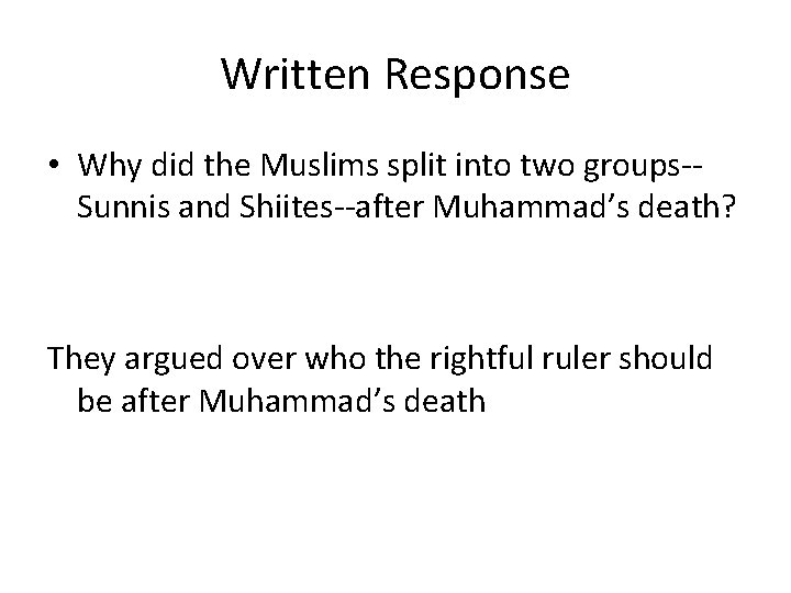 Written Response • Why did the Muslims split into two groups-Sunnis and Shiites--after Muhammad's