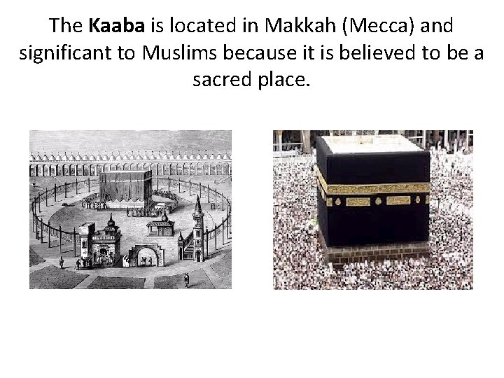 The Kaaba is located in Makkah (Mecca) and significant to Muslims because it is