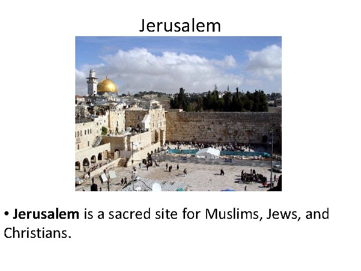Jerusalem • Jerusalem is a sacred site for Muslims, Jews, and Christians.