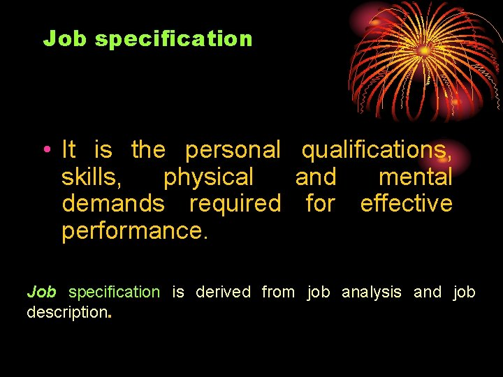 Job specification • It is the personal qualifications, skills, physical and mental demands required