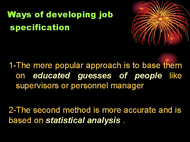 Ways of developing job specification 1 -The more popular approach is to base them