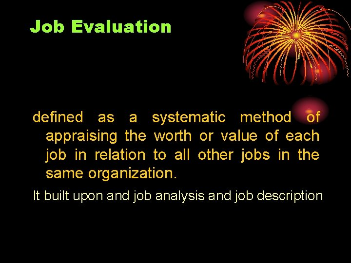 Job Evaluation defined as a systematic method of appraising the worth or value of