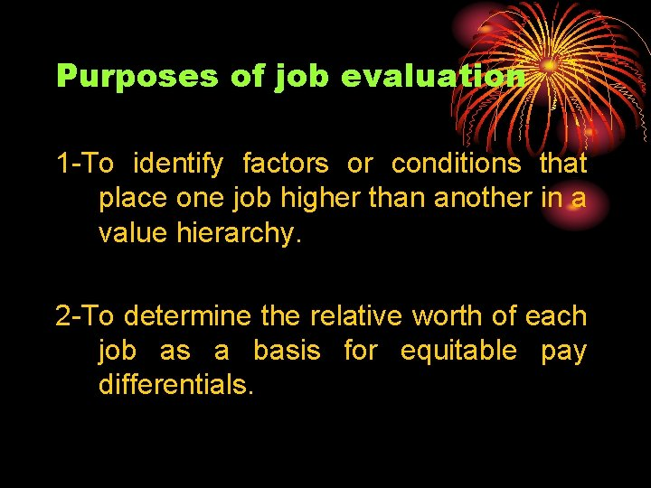 Purposes of job evaluation 1 -To identify factors or conditions that place one job