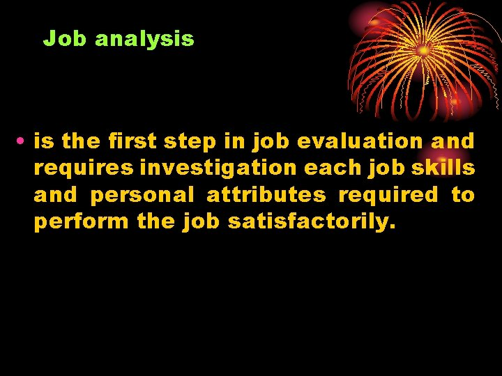 Job analysis • is the first step in job evaluation and requires investigation each