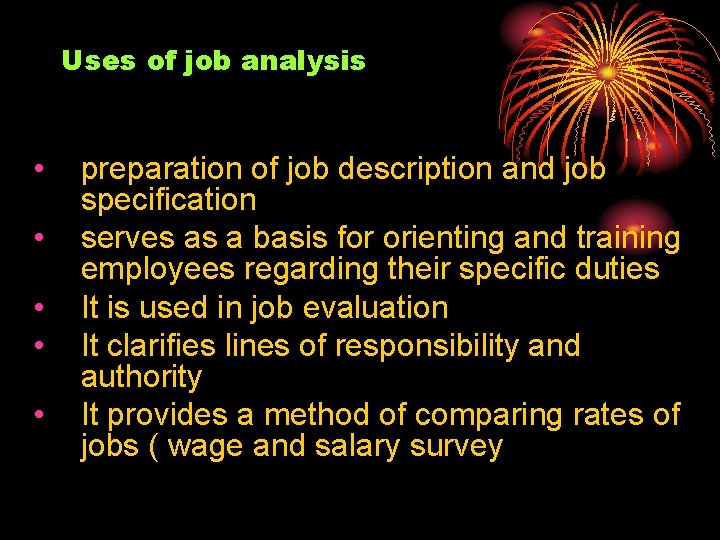 Uses of job analysis • • • preparation of job description and job specification
