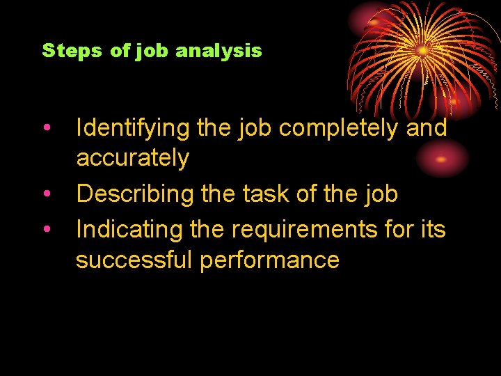 Steps of job analysis • Identifying the job completely and accurately • Describing the